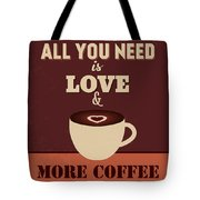 All You Need Is Love And More Coffee Tote Bag