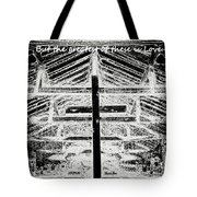 And Now These Three Things Remain. Faith, Hope, Love, But The Greatest Of These Is Love 1 Corinthian Tote Bag