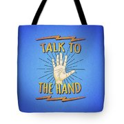 Talk To The Hand Funny Nerd And Geek Humor Statement Tote Bag
