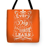 Every Day Is A Chance To Learn Motivating Quotes Poster Tote Bag