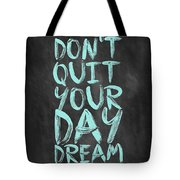 Don't Quite Your Day Dream Inspirational Quotes Poster Tote Bag by Lab No 4