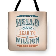 A Simple Hello Could Lead To A Million Things Quotes Poster Tote Bag
