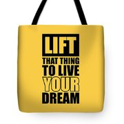 Lift That Thing To Live Your Dream Quotes Poster Tote Bag