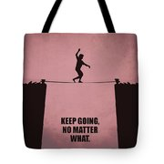 Keep Going, No Matter What Life Inspirational Quotes Poster Tote Bag
