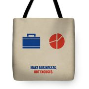 Make Businesses, Not Excuses Corporate Start-up Quotes Poster Tote Bag