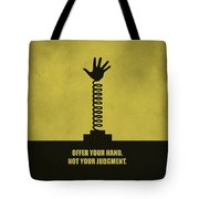 Offer Your Hand, Not Your Judgment Corporate Start-up Quotes Poster Tote Bag