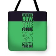 Go For It Now Gym Quotes Poster Tote Bag