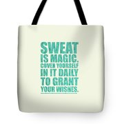 Sweat Is Magic. Cover Yourself In It Daily To Grant Your Wishes Gym Motivational Quotes Poster Tote Bag