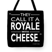 A Royale With Cheese Tote Bag