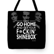 Go Home And Get Your Shinebox Tote Bag
