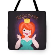 Red Hair Is The Crown You Never Take Off Tote Bag