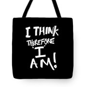 I Think Therefore I Am Tote Bag
