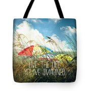 Live The Life You've Imagined Tote Bag