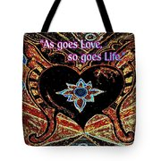 As Goes Love So Goes Life Tote Bag