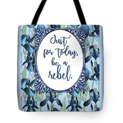 Be A Rebel Just For Today Tote Bag