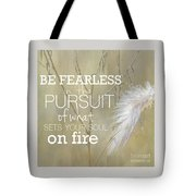 Be Fearless In The Pursuit Tote Bag