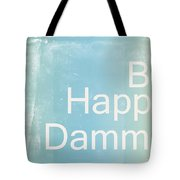 Be Happy Dammit Tote Bag by Photodream Art