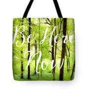 Be Here Now Green Forest In Spring Tote Bag
