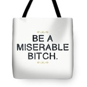 Be Miserable- Art By Linda Woods Tote Bag