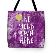 Be Your Own Hero - Inspirational Art By Linda Woods Tote Bag
