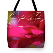 Beautiful Things Are Coming Tote Bag
