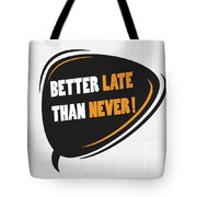 Better Late Than Never Inspirational Famous Quote Design Tote Bag