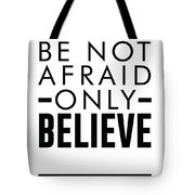Be Not Afraid, Only Believe - Bible Verses Art - Mark 5 36 Tote Bag