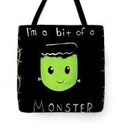 Bit Of A Monster Tote Bag