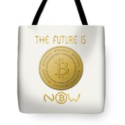 Bitcoin Symbol Logo The Future Is Now Quote Typography Tote Bag