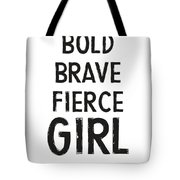 Bold Brave Fierce Girl- Art By Linda Woods Tote Bag