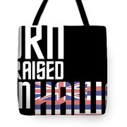 Born And Raised In Hawaii Birthday Gift Nice Design Tote Bag