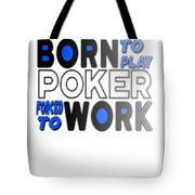 Born To Play Poker Forced To Go To Work Poker Player Gambling Tote Bag
