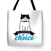 Cat My Weapon Of Choice Tote Bag