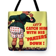 Catch Him With His Panzers Down Tote Bag