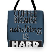 Coffee Because Adulting Is Hard Tote Bag