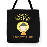 Come On Inner Peace I Havent Got All Day Meditating Tote Bag
