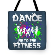 Dance Me To The Fitness Tote Bag