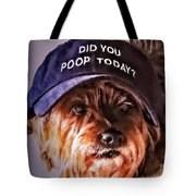 Did You Poop Today Tote Bag by Kathy Tarochione