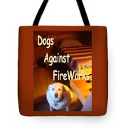 Dogs Against Fireworks Tote Bag