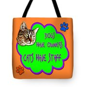 Dogs Have Owners Cats Have Staff Tote Bag