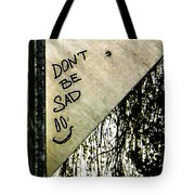 Dont Be Sad Tote Bag