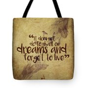 Don't Dwell On Dreams Tote Bag