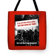 Don't Talk About Troop Movements Tote Bag