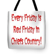 Every Friday Is Red Friday In Chiefs Country 1 Tote Bag