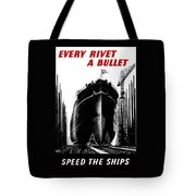 Every Rivet A Bullet - Speed The Ships Tote Bag