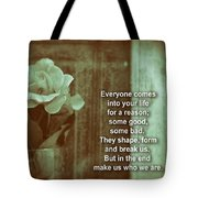 Everyone Comes Into Your Life For A Reason. Motivational Quote Tote Bag