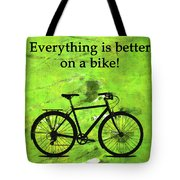 Everything Is Better On A Bike Tote Bag