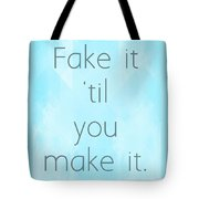 Fake It 'til You Make It Tote Bag