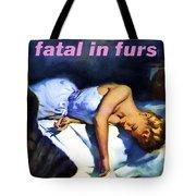 Fatal In Furs Tote Bag