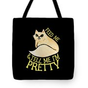 Feed Me And Tell Me I'm Pretty Tote Bag